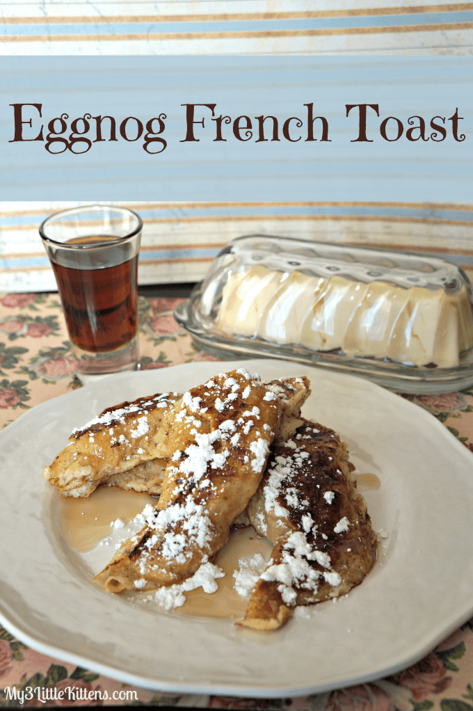 Eggnog French Toast - My 3 Little Kittens