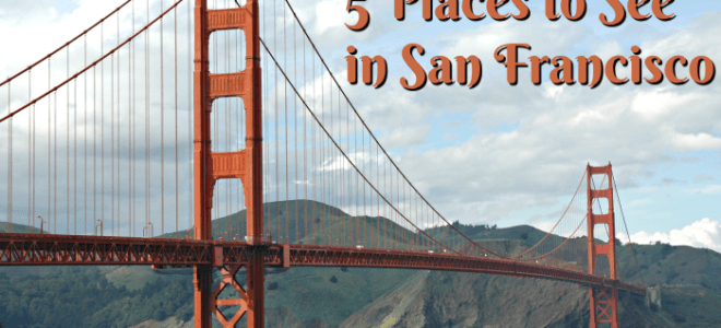 Five Places to See in San Francisco